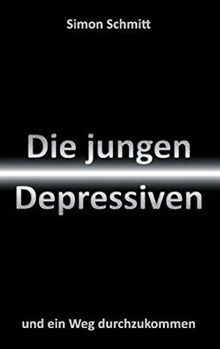 Die jungen Depressiven: und ein Weg durchzukommen