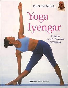 Yoga Iyengar : Initiation aux 23 postures classiques: BKS ...