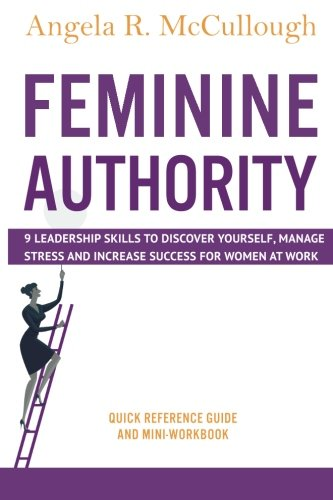 Feminine Authority: 9 Leadership Skills to Discover Yourself, Manage Stress and Increase Success for Women at Work PDF