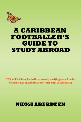 A CARIBBEAN FOOTBALLER'S GUIDE TO STUDY ABROAD: 93% of Caribbean footballers currently studying abroad in the United States of America are on some form of scholarship PDF