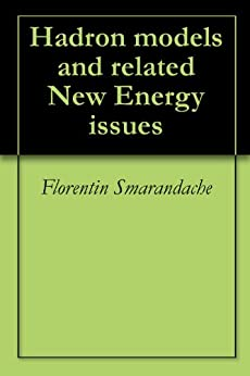 Hadron models and related New Energy issues by [Florentin Smarandache, Vic Christianto]