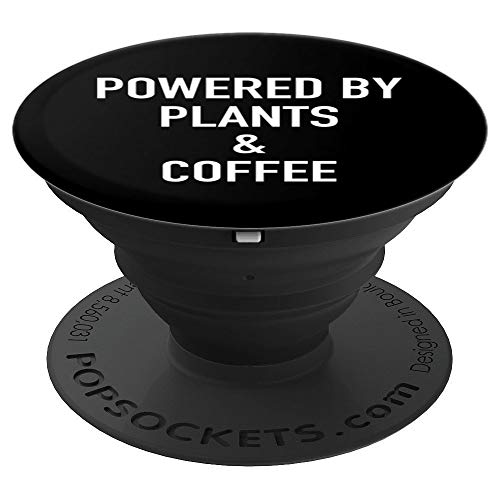 Powered By Plants And Coffee, Caffeine Lover - PopSockets Grip and Stand for Phones and Tablets (Powered Pop)