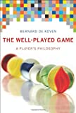 The Well-Played Game: A Player's Philosophy (MIT Press)