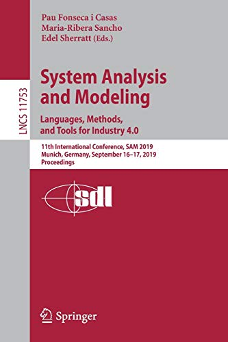 System Analysis and Modeling. Languages, Methods, and Tools for Industry 4.0: 11th International Conference, SAM 2019, Munich, Germany, September … (Lecture Notes in Computer Science)