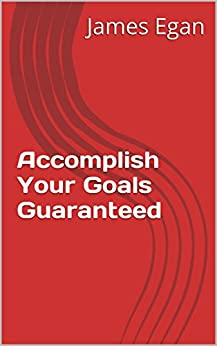 Accomplish Your Goals Guaranteed by [Egan, James]