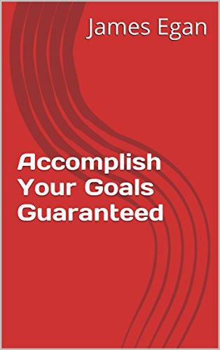 Accomplish Your Goals Guaranteed