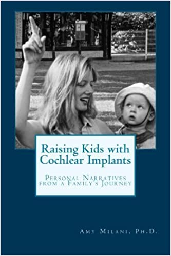 Raising Kids with Cochlear Implants: Personal Narratives from a Family's Journey by Amy Milani Ph.D. (2014-02-06)