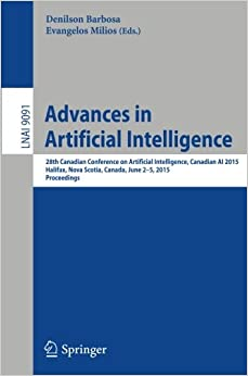 Advances in Artificial Intelligence: 28th Canadian Conference on Artificial Intelligence, Canadian AI 2015, Halifax, Nova Scotia, Canada, June 2-5, ... (Lecture Notes in Computer Science)