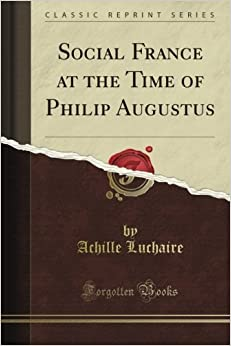 Book Social France at the Time of Philip Augustus (Classic Reprint)