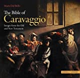 The Caravaggio Bible : Images from the Old and New Testament, Dal Bello, Mario and Caravaggio, Michelangelo Merisi da, 3795423708