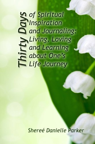 30 Days of Spiritual Inspiration and Journaling: Living, Loving, and Learning About One?s Life Journey