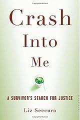 Crash Into Me: A Survivor's Search for Justice Hardcover