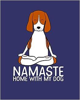 Namaste Home With My Dog Pet Journal Funny Yoga Beagle Meme 8 X 10 120 Pages Squad Pet 9781707266524 Amazon Com Books