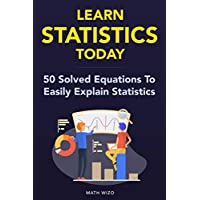 Learn Statistics Today: 50 Solved Equations To Easily Explain Statistics!