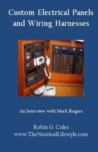 Custom Electrical Panels & Wiring Harnesses: An Interview with Mark Rogers: Volume 1 Boating Secrets: 127 Top Tips to Help You Buy and Enjoy Your Boat: Amazon.es: Coles, Robin G, Ball, Fifi: