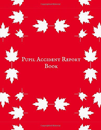 Pupil Accident Report Book: Accident & Incident Record Log Book