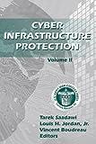 Cyber Infrastructure Protection Vol. II, Tarek Saadawi, Louis H. Jordan, Vincent Boudreau, 1584875712