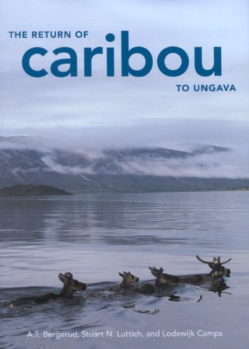 The Return of Caribou to Ungava (McGill-Queen's Native and Northern Series) by A. T. Bergerud, Stuart N. Luttich, Lodewijk Camps