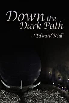 Down the Dark Path: Shadow of the Ur (Tyrants of the Dead Book 1) by [Neill, J Edward]