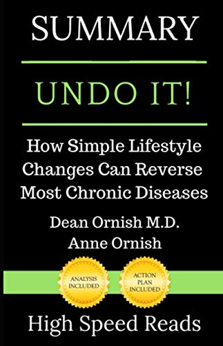 Summary: Undo It!: How Simple Lifestyle Changes Can Reverse Most Chronic Diseases