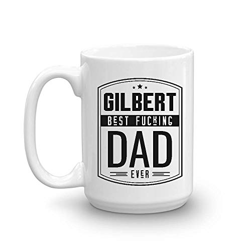 Funny Fathers Day Gift For Dad - Gilbert Best Fucking Dad Ever - Unique Gag Gift For Him From Daughter, Son, Wife - Coffee Mug Tea Cup 15 Oz White