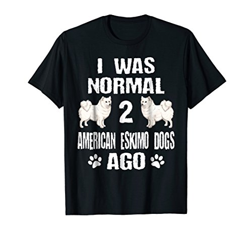 I Was Normal 2 American Eskimo Dogs Ago T-Shirt -