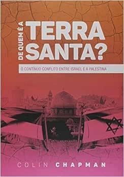 De Quem É a Terra Santa? O Contínuo Conflito Entre Israel e a Palestina