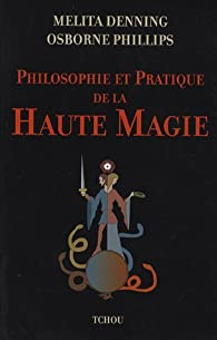 Philosophie et Pratique de la Haute Magie par Melita Denning