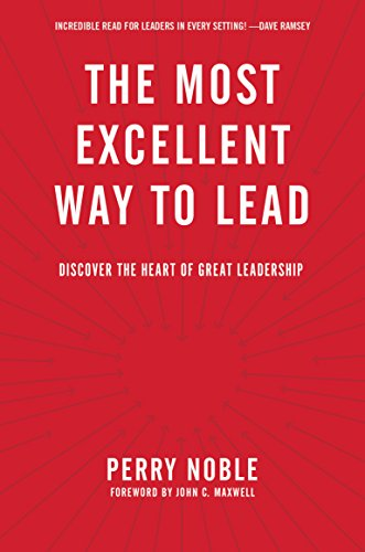 The Most Excellent Way to Lead: Discover the Heart of Great Leadership (English Edition)