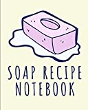 Soap Recipe Notebook: Soaper's Notebook | Goat Milk Soap | Saponification | Glycerin | Lyes and Liquid | Soap Molds | DIY Soap Maker | Cold Process | Handcrafted