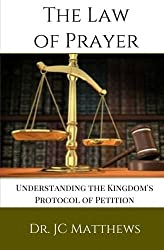 The Law of Prayer: Understanding the Kingdom Protocol of Petition