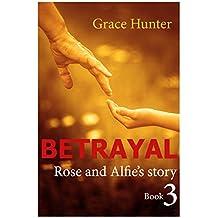Betrayal - Rose & Alfie's story : Book 3 (The Betrayal Series)