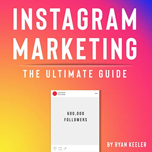 Instagram Marketing - The Ultimate Guide: Secrets and Hacks for Growing Your Instagram Account Driving Thousands of Followers Through Social Media Marketing, Personal Branding and Passive Income (Ultimate Marketing Hacks)