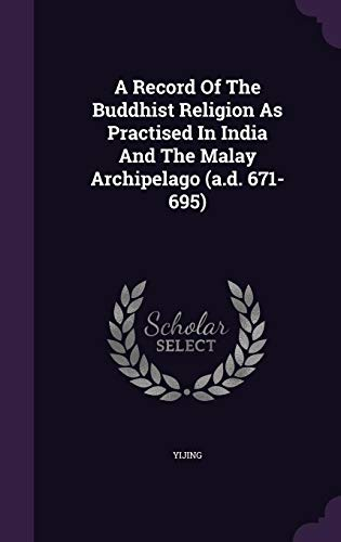 - A Record Of The Buddhist Religion As Practised In India And The Malay Archipelago (a.d. 671-695)