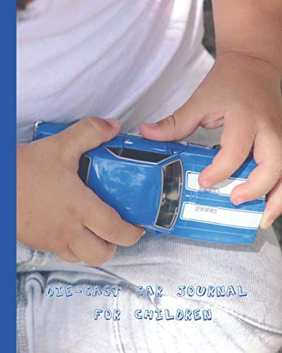 Die-cast car journal for children: The car enthusiast journal for documenting die-cast cars to keep a lasting memory of their collection of toy cars - Child playing with car cover  art design