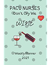 PACU Nurses Don't Cry We Wine Weekly Planner 2021: PACU Nurse Gift Idea For Men & Women Who Are Wine Lovers | Cool Graduation, Retirement, Promotion, Appreciation Present | Small For Purse Diary Agenda | Appointment Book With To Do List & Calendar