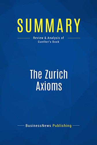 Summary: The Zurich Axioms: Review and Analysis of Gunther's Book (English Edition)