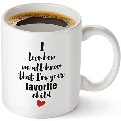 Funny Coffee Mug I Love How We All Know That I'm Your Favorite Child Coffee Mug White 11oz