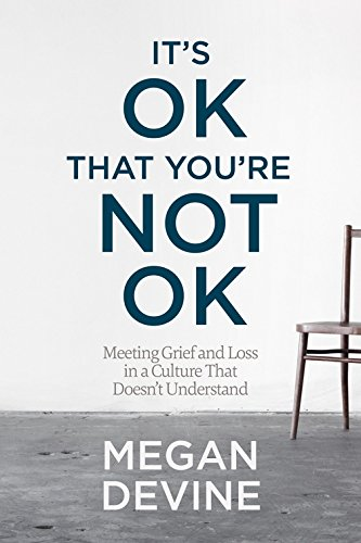 It's OK That You're Not OK: Meeting Grief and Loss in a Culture That Doesn't Understand cover