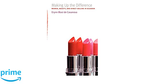 Making up the Difference: Women, Beauty, and Direct Selling in Ecuador
