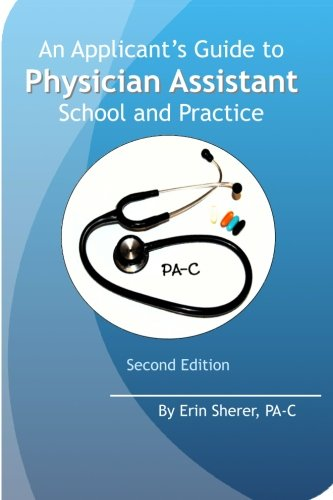 An Applicant's Guide to Physician Assistant School and Practice, Second Edition