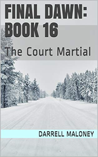 Final Dawn: Book 16: The Court Martial by [Maloney, Darrell]
