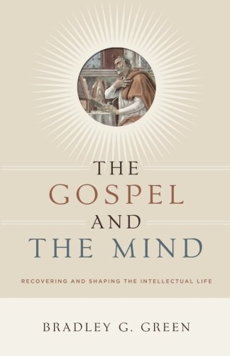 The Gospel and the Mind: Recovering and Shaping the Intellectual Life pdf epub