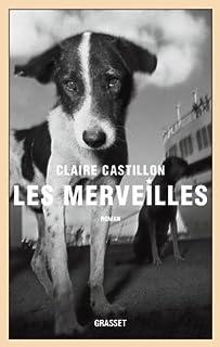Les merveilles : roman, Castillon, Claire