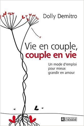 Vie en couple couple en vie un mode d'emploi pour mieux grandir en amour by dolly demitro (october 12