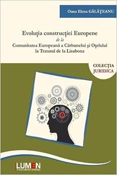 Evolutia constructiei europene: de la Comunitatea Europeana a Carbunelui si Otelului la Tratatul de la Lisabona