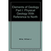 Elements of Geology Part I: Physical Geology With Reference to North