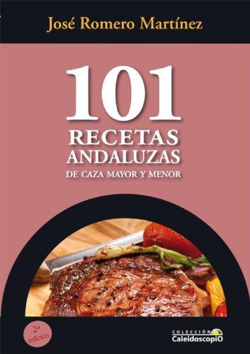 101 recetas andaluzas de caza mayor y menor (Spanish Edition) by [José Romero