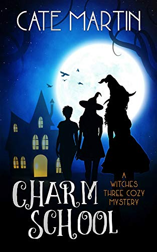 Charm School: A Witches Three Cozy Mystery (The Witches Three Cozy Mysteries Book 1) by [Martin, Cate]