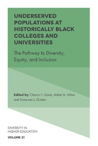 Search : Underserved Populations at Historically Black Colleges and Universities: The Pathway to Diversity, Equity, and Inclusion (Diversity in Higher Education)